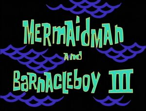 Mermaid Man and Barnacle Boy III.jpg