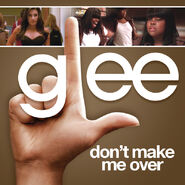 Glee - dont make me over