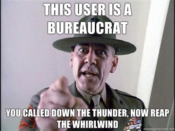 This-user-is-a-Bureaucrat-you-called-down-the-thunder-now-reap-the-whirlwind
