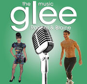 Glee- The Music, Rachel &amp; Blaine