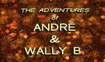 The Adventures of Andr and Wally B.