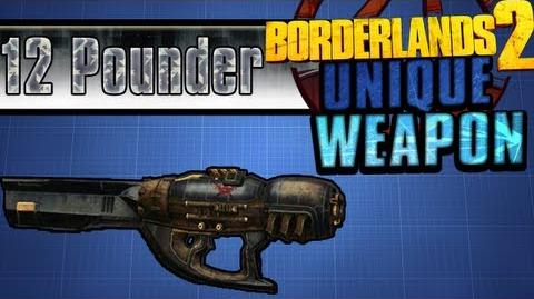Borderlands 2 - 12 Pounder - Unique Weapon