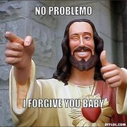 Jesus-says-meme-generator-no-problemo-i-forgive-you-baby-6f1da4
