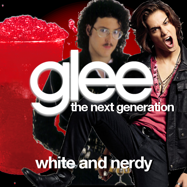 White and Nerdy - Glee: The Next Generation Fan Fiction Wiki