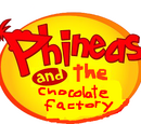 Phineas and the Chocolate Factory