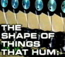 The Shape of Things That Hum