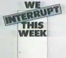 We Interrupt This Week