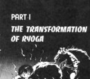 The Transformation of Ryoga