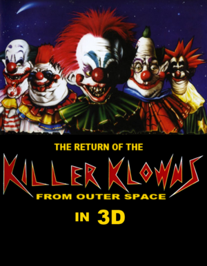 The Return Of The Killer Klowns From Outer Space In 3D - Unofficial Poster